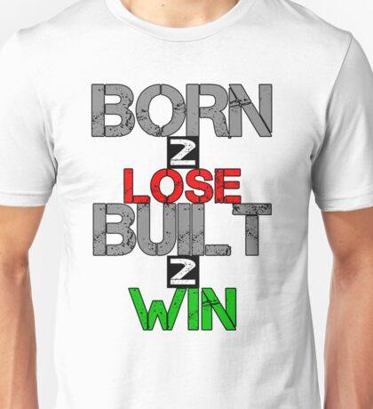 Born 2 Lose, Built 2 Win Unisex T-Shirt