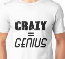 CRAZY = GENIUS Unisex T-Shirt