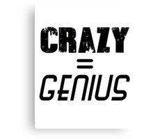 CRAZY = GENIUS Canvas Print