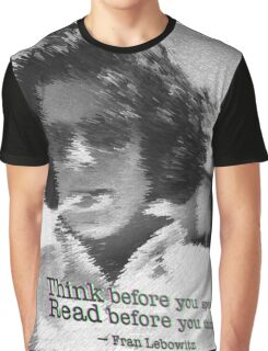 Think before you speak. Read before you think. -Fran Lebowitz Graphic T-Shirt