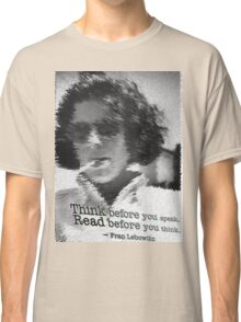 Think before you speak. Read before you think. -Fran Lebowitz Classic T-Shirt