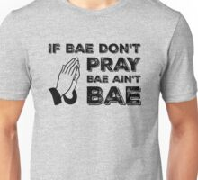 IF BAE DON'T PRAY Unisex T-Shirt