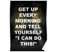 Get Up Every Morning - I Can Do This Poster