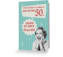 Scared of turning 30... Greeting Card
