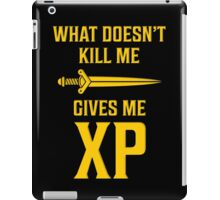 What Doesn't Kill Me Gives Me XP T Shirt iPad Case/Skin