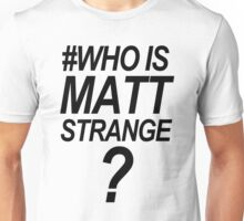 Who is Matt Strange? Unisex T-Shirt