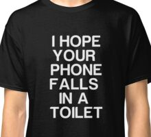I hope you phone fails in a toilet - Funny Humor T Shirt Classic T-Shirt