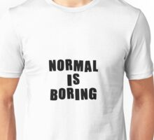 Normal is boring! Unisex T-Shirt