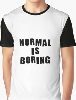 Normal is boring! Graphic T-Shirt