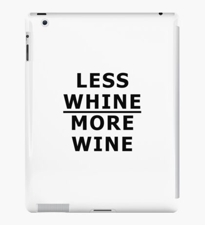 Less Whine MORE WINE!!! iPad Case/Skin