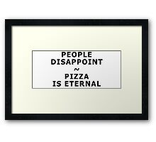 People disappoint - pizza is eternal Framed Print