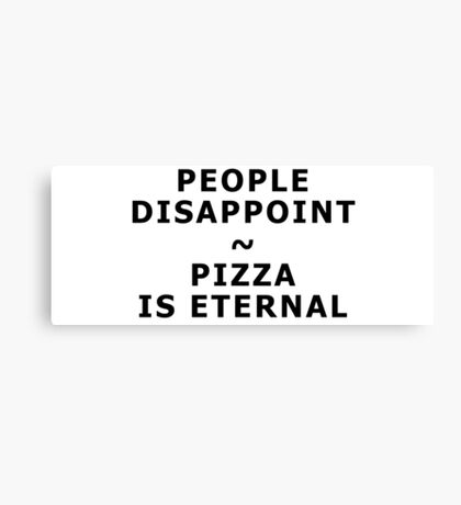 People disappoint - pizza is eternal Canvas Print