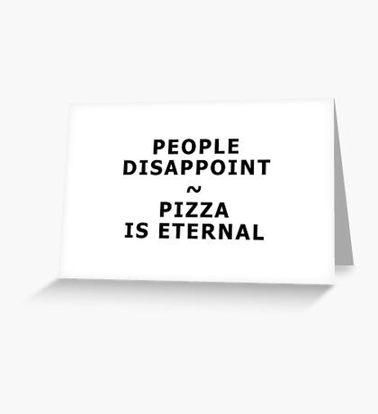 People disappoint - pizza is eternal Greeting Card