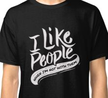I like people - When I'm not with them - Funny Humor T Shirt  Classic T-Shirt