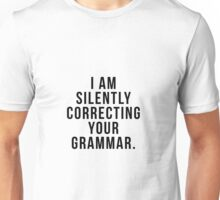 I am silently correcting your grammar Unisex T-Shirt