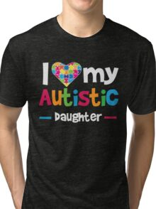 I Love - Heart - My Autistic Daughter - Autism Awareness T Shirt Tri-blend T-Shirt