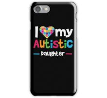 I Love - Heart - My Autistic Daughter - Autism Awareness T Shirt iPhone Case/Skin
