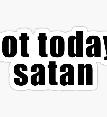 Not today, satan Sticker
