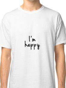 I'm happy Classic T-Shirt