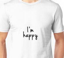 I'm happy Unisex T-Shirt