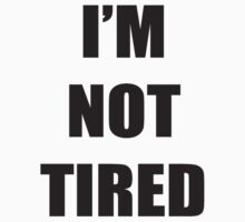Im NOT tired - Matching outfits (Baby) Kids Tee