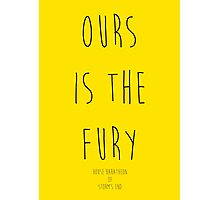 Ours is the Fury Photographic Print