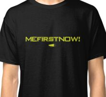 """Me First Now! """"The Sleek"""" Classic T-Shirt"""