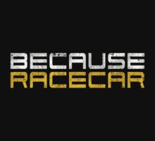 Because Racecar (grungy white and yellow text) Baby Tee