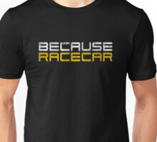 Because Racecar (grungy white and yellow text) Unisex T-Shirt