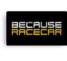 Because Racecar (grungy white and yellow text) Canvas Print