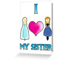 I <3 My Sister Greeting Card
