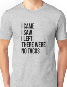 There were no tacos Unisex T-Shirt