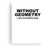 Without Geometry Life Is Pointless Canvas Print