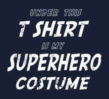 Under this tshirt is my Superhero Costume by atomicgirl