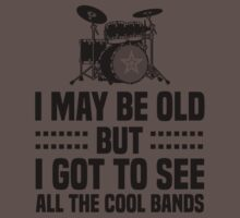 I May Be Old but Got to See All the Cool Bands One Piece - Short Sleeve