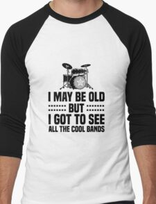 I May Be Old but Got to See All the Cool Bands Men's Baseball ¾ T-Shirt