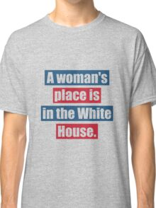 Womans Place Is In The White House Classic T-Shirt