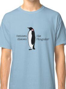 Kennen Sie diesen Pinguin? Classic T-Shirt