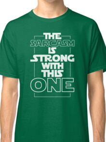 The Sarcasm Is Strong With This One Star Wars Sarcastic T-Shirt Classic T-Shirt