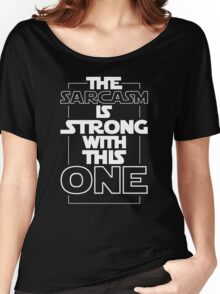 The Sarcasm Is Strong With This One Star Wars Sarcastic T-Shirt Women's Relaxed Fit T-Shirt