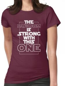 The Sarcasm Is Strong With This One Star Wars Sarcastic T-Shirt Womens Fitted T-Shirt