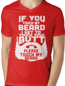 If You Touch My Beard I Get To Touch Your Butt, Please Touch My Beard. Mens V-Neck T-Shirt