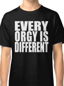 Every Orgy Is Different (white text) Classic T-Shirt