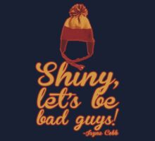 Shiny, let's be bad guys! by [original geek*] clothing
