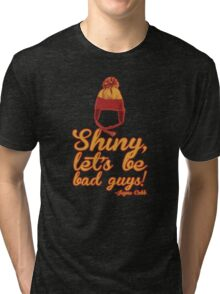 Shiny, let's be bad guys! Tri-blend T-Shirt