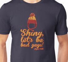 Shiny, let's be bad guys! Unisex T-Shirt