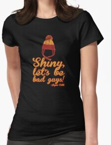 Shiny, let's be bad guys! Womens Fitted T-Shirt