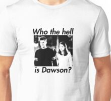 Who the hell is Dawson? Unisex T-Shirt