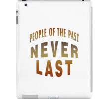 People Of The Past Never Last iPad Case/Skin