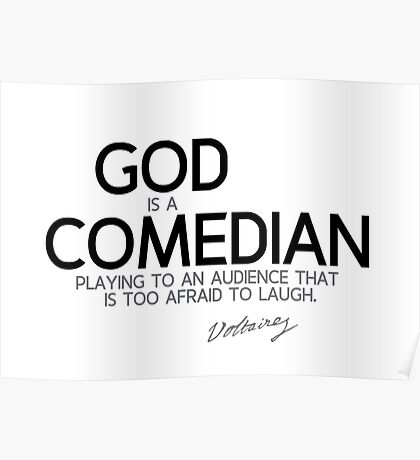 god is a comedian - voltaire Poster